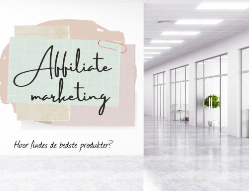 Affiliate marketing: Sådan finder du de perfekte produkter